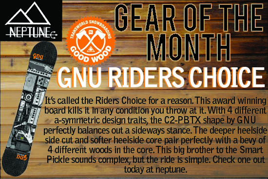 It�s called the Riders Choice for a reason. This award winning board kills it in any condition you throw at it. With 4 different a-symmetric design traits, the C2-PBTX shape by GNU perfectly balances out a sideways stance. The deeper heelside side cut and softer heelside core pair perfectly with a bevy of 4 different woods in the core. This big brother to the Smart Pickle sounds complex, but the ride is simple. Check one out today at neptune.